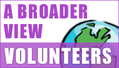 A Broader View Volunteers Corps