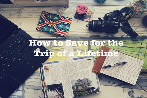 How to Save for the Trip of a Lifetime